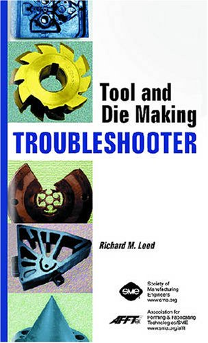 Tool and Die Making Troubleshooter by Society of Manufacturing Engineers