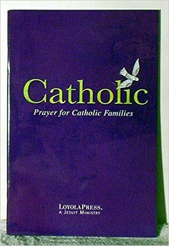 catholic prayer for catholic families loyola press 9780829437249 amazoncom books