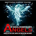 My Radical Encounters with Angels: Angels in the Flesh, Angels of Protection, and More Audiobook by Matthew Robert Payne Narrated by Trevor Clinger
