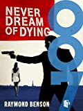 Never Dream of Dying by Raymond Benson front cover