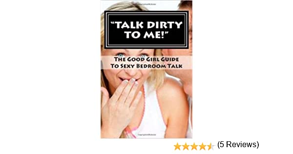 Talk dirty to me a good girl guide to sexy bedroom talk talk dirty to me a good girl guide to sexy bedroom talk kindle edition by dee bockler health fitness dieting kindle ebooks amazon fandeluxe Gallery