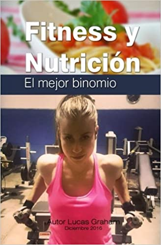 Fitness y nutricion, el mejor binomio (Spanish Edition): Lucas Graham James: 9781542923699: Amazon.com: Books