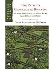 The Path to Genocide in Rwanda: Security, Opportunity, and Authority in an Ethnocratic State