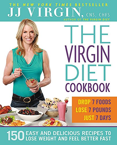 The Virgin Diet Cookbook: 150 Easy and Delicious Recipes to Lose Weight and Feel Better Fast (Best Way To Drop 10 Pounds Fast)