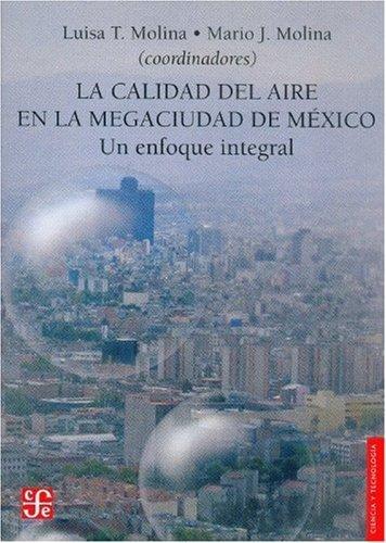 La calidad del aire en la megaciudad de Mxico: un enfoque integral (Seccion de Obras de Ciencia y Tecnologia) (Spanish Edition)