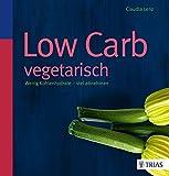 Low Carb vegetarisch: Wenig Kohlenhydrate - viel abnehmen