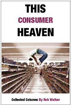This Consumer Heaven by [Walker, Rob]