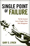 Single Point of Failure: The Ten Essential Laws of Supply Chain Risk Management
