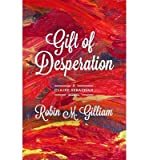 img - for { [ GIFT OF DESPERATION: A CLAIRE SEBASTIAN NOVEL ] } Gilliam, Robin M ( AUTHOR ) Aug-15-2014 Paperback book / textbook / text book