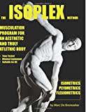 The Isoplex Method: Musculation Program for an Aesthetic and Truly Athletic Body