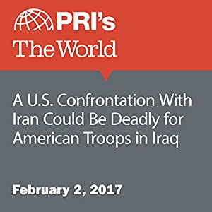 A U.S. Confrontation With Iran Could Be Deadly for American Troops in Iraq