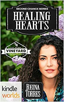 St. Helena Vineyard Series: Healing Hearts (Kindle Worlds Novella) (Second Chance Book 3) by [Torres, Reina]
