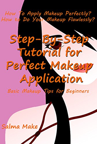 The Ultimate Step By Step Tutorial for Perfect Makeup Application: How To Apply Makeup Perfectly, How to Do Your Makeup Flawlessly and Basic Makeup Tips for Beginners for $<!---->