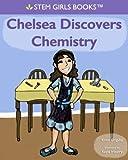Chelsea Discovers Chemistry (STEM Girls Books)