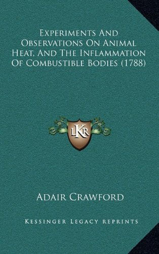 Experiments And Observations On Animal Heat, And The Inflammation Of Combustible Bodies (1788) pdf