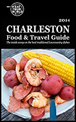 Eat Your Worlds Charleston Food & Travel Guide: The inside scoop on the best traditional
