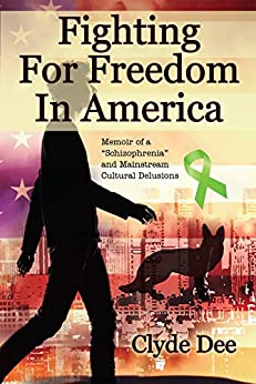 "Fighting for Freedom in America: Memoir of a ""Schizophrenia"" and Mainstream Cultural Delusions by [Dee, Clyde]"