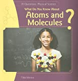 What Do You Know about Atoms and Molecules?, Tilda Monroe, 1448812232