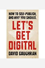 [(Let's Get Digital: How to Self-Publish, and Why You Should)] [Author: David Gaughran] published on (April, 2012) Paperback