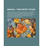 [ Manga - Tokyopop Titles: +Anima, 12 Days, A.I. Love You, Afterlife, AI Yori Aoshi, Alice in the Country of Hearts, Alichino, Angelic Layer, Ari Source Wikia ( Author ) ] { Paperback } 2011