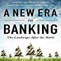 A New Era in Banking: The Landscape After the Battle Audiobook by Angel Berges, Mauro F. Guillén, Juan Pedro Moreno, Emilio Ontiveros Narrated by Erik Synnestvedt