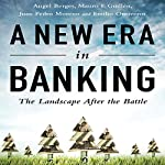 A New Era in Banking: The Landscape After the Battle | Angel Berges,Mauro F. Guillén,Juan Pedro Moreno,Emilio Ontiveros