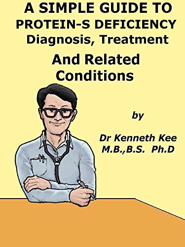 Protein Deep (A Simple Guide to Protein-S Deficiency, Diagnosis, Treatment and Related Diseases (A Simple Guide to Medical Conditions))