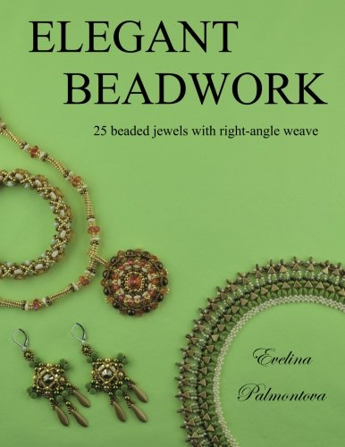 Elegant Beadwork: 25 beaded jewels with right-angle weave