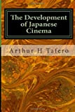 The Development of Japanese Cinema, Arthur Tafero, 1495360768