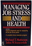 Managing Job Stress and Health, Michael T. Matteson and John M. Ivancevich, 0029202809