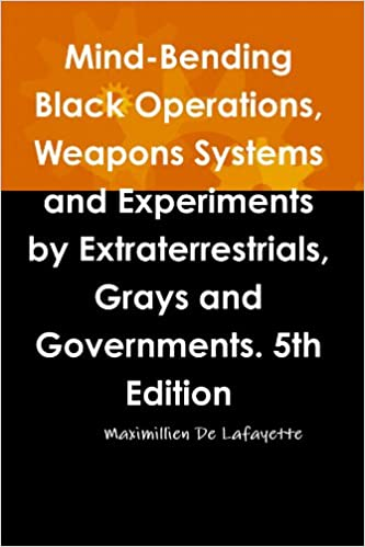 Book Mind-Bending Black Operations, Weapons Systems And Experiments By Extraterrestrials, Grays And Governments. 5Th Edition