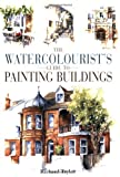 The Watercolorist's Guide to Painting Buildings, Richard Taylor, 0715309277