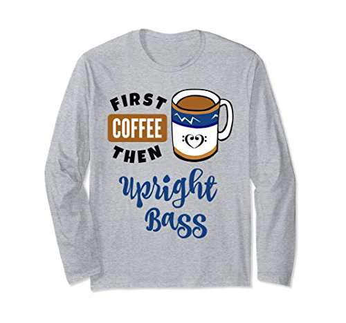 First Coffee Then Upright Bass Music Lover Double Bass Clef Heart Long Sleeve Shirt