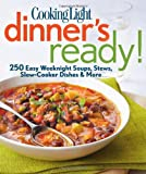Cooking Light Dinner s Ready!: 250 Easy Weeknight Soups, Stews, Slow-Cooker Dishes & More