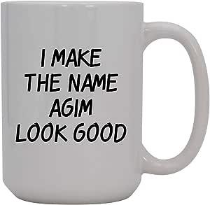 Amazon.com: I Make The Name Agim Look Good - 15oz Ceramic ...