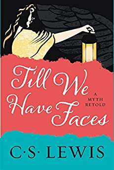 Till We Have Faces: A Myth Retold by [Lewis, C. S.]