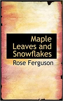 Book Maple Leaves and Snowflakes by Rose Ferguson (2009-12-16)