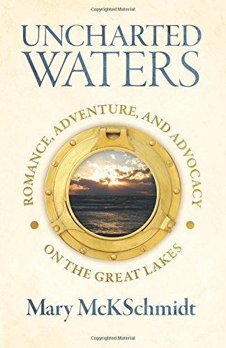 Download Uncharted Waters: Romance, Adventure, and Advocacy on the Great Lakes pdf epub