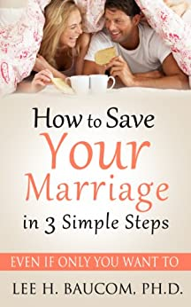 How To Save Your Marriage In 3 Simple Steps by [Baucom Ph.D., Lee H.]