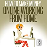 How to Make Money Online Working from Home |  Bri