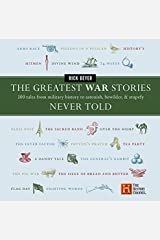 The Greatest War Stories Never Told: 100 Tales from Military History to Astonish, Bewilder, and Stupefy Hardcover