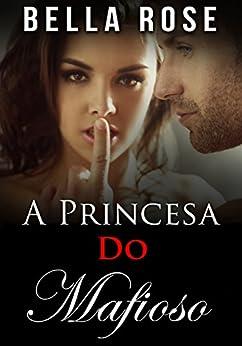 A Princesa do Mafioso por [Rose, Bella]