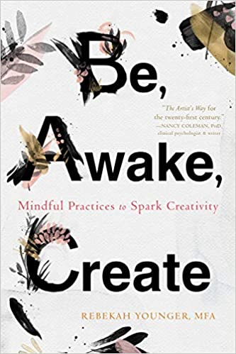 Amazon com: Be, Awake, Create: Mindful Practices to Spark