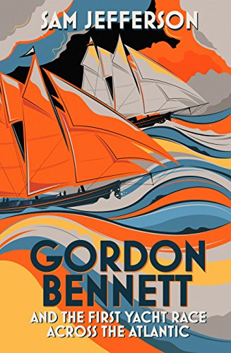 Gordon Bennett and the First Yacht Race Across the Atlantic by [Jefferson, Sam]