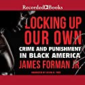 Locking Up Our Own: Crime and Punishment in Black America Audiobook by James Forman Jr. Narrated by Kevin R. Free