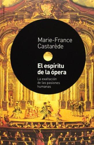 El espiritu de la opera / The Soul of Opera: La Exaltacion De Las Pasiones Humanas (Paidos De Musica)