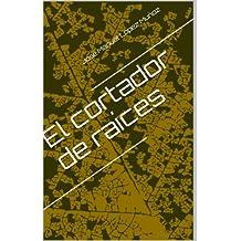 El cortador de raíces (Spanish Edition)