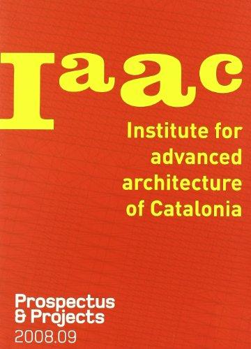 IAAC 2008-09: Prospectus and Projects - Cantarella, Laura; Guallart, Vicent; Salisbury, Shane