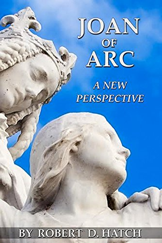Joan of Arc - A New Prospective: A transformative biography of Joan of Arc