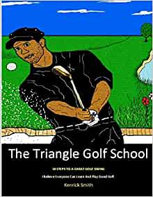 the triangle golf school 10 steps to a great swing kenrick oliver smith 9781490993379 amazon. Black Bedroom Furniture Sets. Home Design Ideas